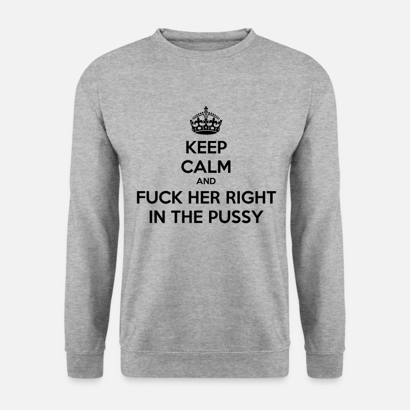 Fuck Her Right In The Pussy Hoodies & Sweatshirts - Keep calm and fuck her right in the pussy - Men's Sweatshirt salt & pepper