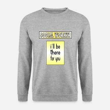 Worker Social Worker-I´ll be there for you-Shirt-Geschenk - Männer Pullover