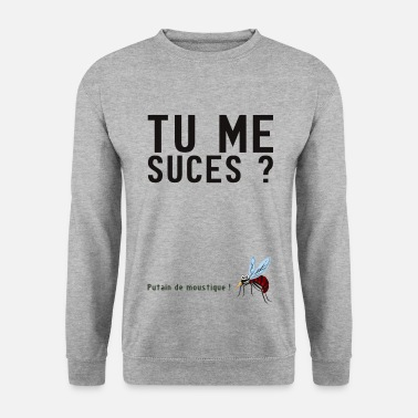 Citations citation tu me suces humour moustique - Sweat-shirt Homme 07ed944e8f00