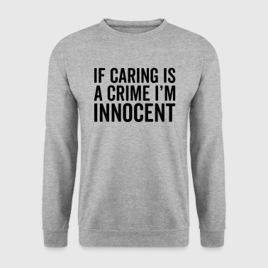 Caring Is A Crime Funny Quote - Bluza męska