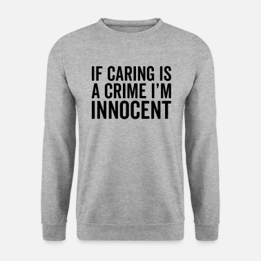 Crime Caring Is A Crime Funny Quote - Bluza bez kaptura męska