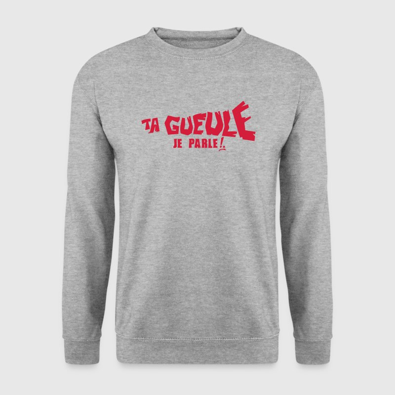 ta gueule je parle insulte 0 - Sweat-shirt Homme