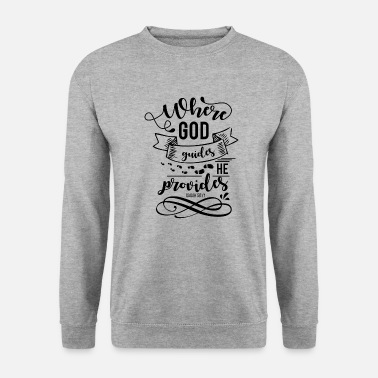 Quotes Where God Leader He gives Isaiah 58:11 - Men's Sweatshirt