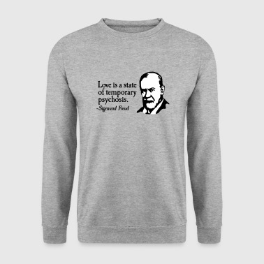 Love is just a temporary psychosis - Sigmund Freud - Sweat-shirt Homme