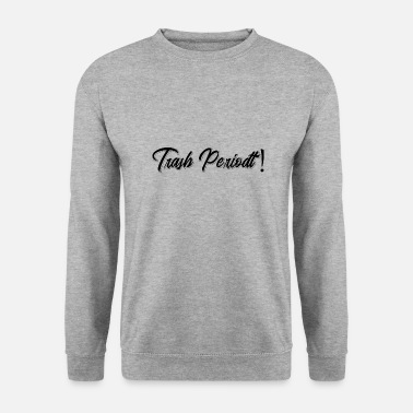 Trash Trash Periodt! - Sweat-shirt Homme