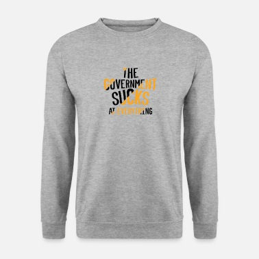 Government THE GOVERNMENT SUCKS AT EVERYTHING - Men's Sweatshirt