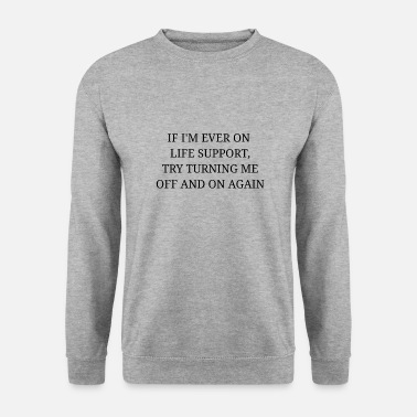 Turn On Try to turn it off and turn it on again - Men's Sweatshirt