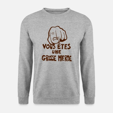 Insulte vous etes grosse merde insulte doigt poi - Sweat-shirt Homme