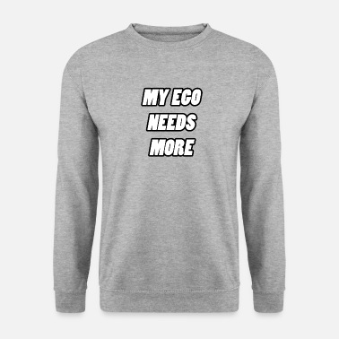 Ego my ego knows my ego - Men's Sweatshirt