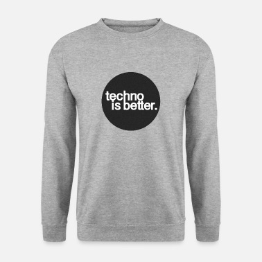 Techno techno is better. - Bluza męska