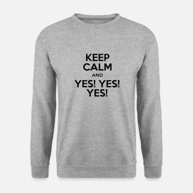 Yes keep calm and yes yes yes - Sweat-shirt Homme