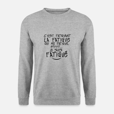 Fatigué fatiguant fatigue citation 0 Tee shirts - Sweat-shirt Homme