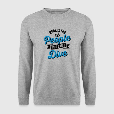 Work is for people who can't dive - Männer Pullover