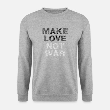Make Love Not War paix - Make Love Not War - du coeur - Sweat-shirt Homme