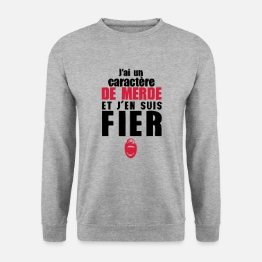 Fier caractere de merde fier citation - Sweat-shirt Homme