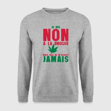 Drogue dis non drogue mais ecoute jamais cannab - Sweat-shirt Homme