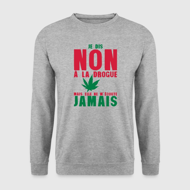 dis non drogue mais ecoute jamais cannab - Sweat-shirt Homme