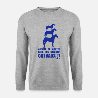 Expressions Cheval arrete monter grands chevaux expression - Sweat-shirt Homme
