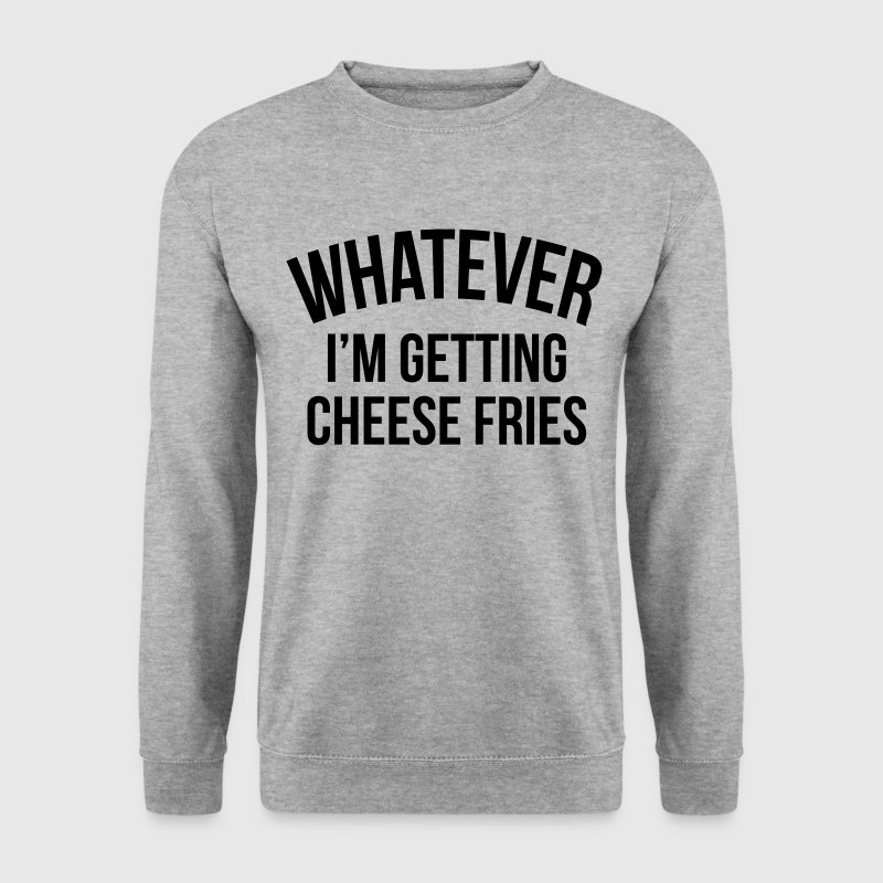 Whatever i'm getting cheese fries - Bluza męska