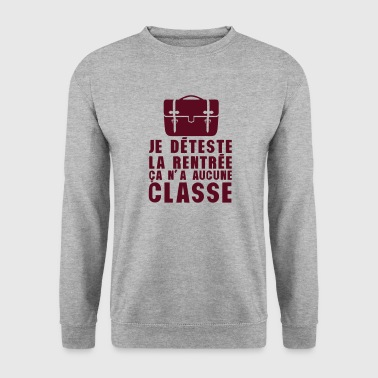 je deteste la rentree ca na aucune class - Sweat-shirt Homme