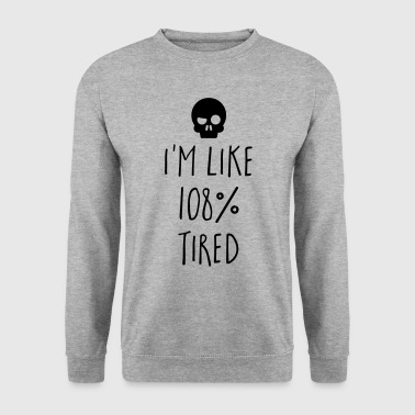 108% Tired Funny Quote - Men's Sweatshirt