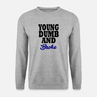 Young Money young dumb and broke - Sweat-shirt Homme
