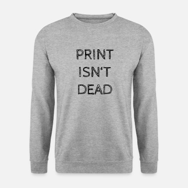 Print Print is niet dood - Mannen sweater