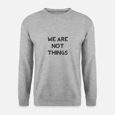 We Are Not Things - Feminist - Mannen sweater