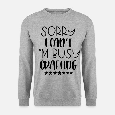 Crafting Busy crafting crafts - Unisex Sweatshirt