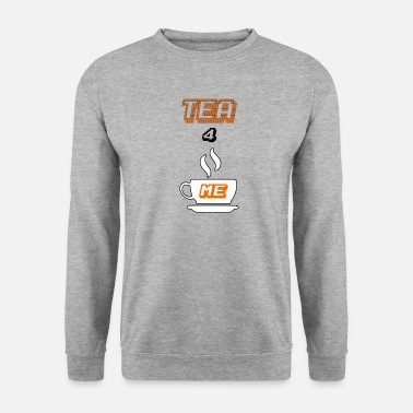 Tea For tea for me - Men's Sweatshirt