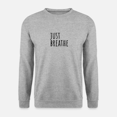 Just Just Breathe - Unisex Pullover
