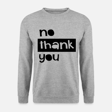 No Thanks no thanks - Unisex Sweatshirt