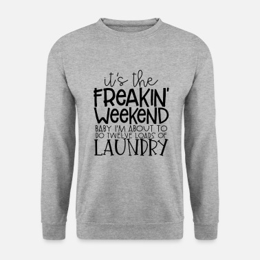 Clean What It Is its the freaking weekend baby at about to do - Men's Sweatshirt