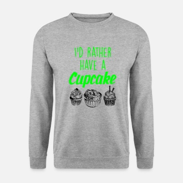 Baker I would rather have a cupcake - Unisex Sweatshirt