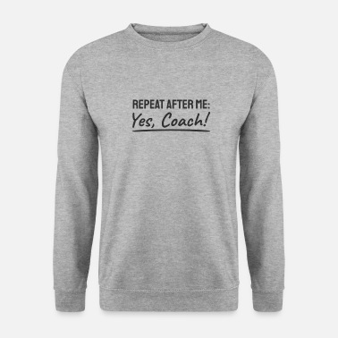 Soccer Repeat After Me Yes Coach That's Why Trainer Team - Männer Pullover