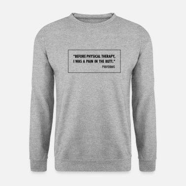 Muscle Before Physical Therapy - Funny Physio Design - Men's Sweatshirt