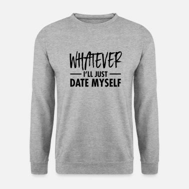 Ego Whatever - I'll Just Date Myself - Men's Sweatshirt