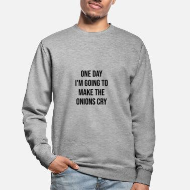 Peel The Onion make the onions to cry - Unisex Sweatshirt