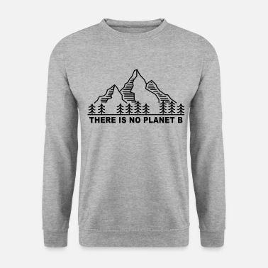 Planet THERE IS NO PLANET B. Save the planet. - Men's Sweatshirt