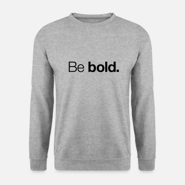 Bold Be bold - Men's Sweatshirt