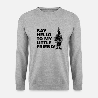 Say hello to my little friend - Unisex Pullover