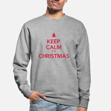 Calm KEEP CALM IT'S CHRISTMAS - Unisex Sweatshirt