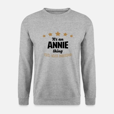 It's an annie name thing stars never unde - Men's Sweatshirt