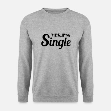 Single Yes, I'm single - Sweat-shirt Unisex