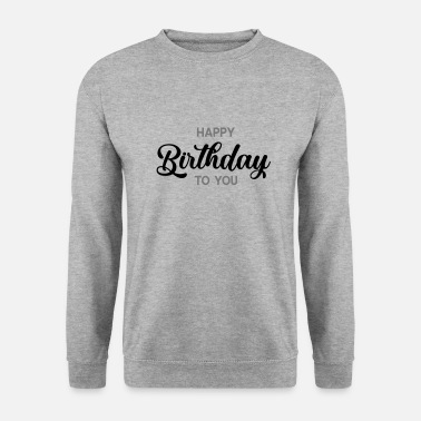 Happy Birthday happy birthday - Felpa unisex