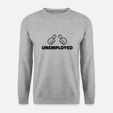 Unemployed Unemployed - Men's Sweatshirt