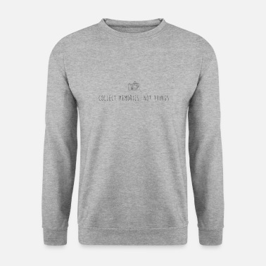 Collect Memories Collect Memories, Not Things - Collect Memories - Unisex Sweatshirt