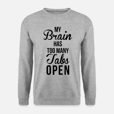 Open Brain Quote My Brain Has Too Many Tabs Open - Men's Sweatshirt