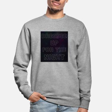 Dress Up Dressed up for the Night - Unisex Sweatshirt