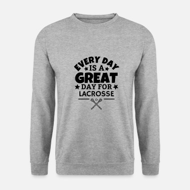 Girl Every day is a great day for lacrosse - Unisex Sweatshirt